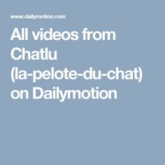 All videos from Chatlu (la-pelote-du-chat) on Dailymotion