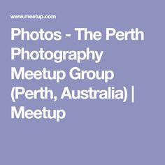 Photos - The Perth Photography Meetup Group (Perth, Australia)   Meetup