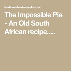 The Impossible Pie - An Old South African recipe. Pie Recipes, Cooking Recipes, Impossible Pie, Just Serve, South African Recipes, Vanilla Essence, Best Coffee, Pretty Good, Pie Dish