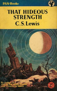 That Hideous Strength by CS Lewis (the third book in the Cosmic Trilogy)