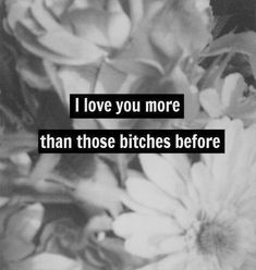 I love you more love love quotes quotes quote bitch in love love quote bitches