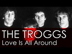 youtube the troggs love is all around