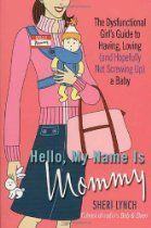 Hello, My Name Is Mommy : The Dysfunctional Girl's Guide to Having, Loving (and Hopefully Not Screwing up) a Baby by Sheri Lynch Paperback, Revised) for sale online Best Parenting Books, Parental Guidance, Hello My Name Is, Save My Marriage, Girl Guides, Screwed Up, New Moms, Ebooks, Hilarious