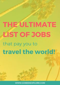 This list is separated into four sections:       * Location-based opportunities: you're typically based in one location,       though often you can do this in a foreign city/country (live like a       local!) and can travel on your off-hours     * Work while you travel opportunities: travel is usually a main       component of these jobs, so you would literally be traveling for your       job. Keep in mind that you'd be working; it's not a vacation!     * Location-independent...