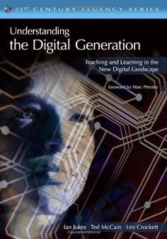 Understanding the Digital Generation: Teaching and Learning in the New Digital Landscape (21st Century Fluency) by Ian Jukes