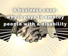 A business case: why it pays to employ people with a disability
