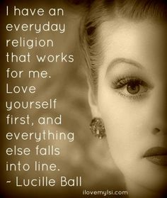 My Religion is Love ~ lucille ball from i love lucy