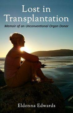 Lost in Transplantation: Memoir of an Unconventional Organ Donor by Eldonna Edwards, http://www.amazon.com/dp/B00HG68Y1I/ref=cm_sw_r_pi_dp_sPJ7sb0XTJ6P3