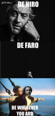 De Niro, De Faro, De Wherever You Aro.  I laughed way too hard at this.