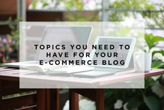 Topics You Need to Have in Your E-Commerce Blog