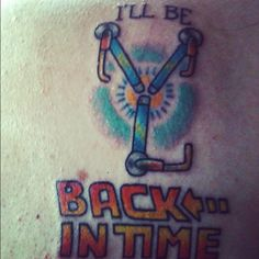 My back to the future tattoo! Back in time
