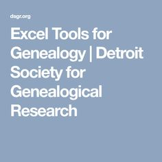 Excel Tools for Genealogy   Detroit Society for Genealogical Research