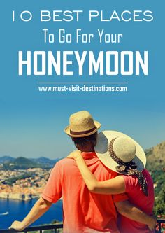 10 Best Places To Go For Your Honeymoon #travel #honeymoon