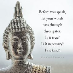 Before you speak, let your words pass through 3 gates: it is true? Is it kind? self love self care meditation buddha buddhism mindful mindfulness Buddhist Quotes, Spiritual Quotes, Positive Quotes, Buddhist Prayer, Spiritual Health, Positive Life, Spiritual People, Buddhist Teachings, Buddhist Art