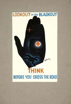 Road safety Look out in the blackout - think before you cross the road Artist Pat Keely. Road Safety Poster, Safety Posters, Talk To The Hand, Poster Ads, Red Cross, Motivation, World War Ii, Vintage Posters, Wwii