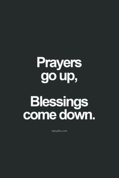 Prayers go up. Blessings come down.