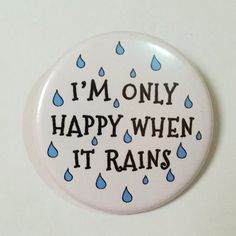 Funny Rain Button Pin Badge  I'm Only Happy When It by LazyMice