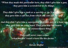 """...There will never come a time when we don't need a hero like the Doctor.""  - Steven Moffat"