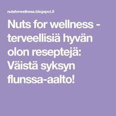 Nuts for wellness - terveellisiä hyvän olon reseptejä: Väistä syksyn flunssa-aalto! Aalto