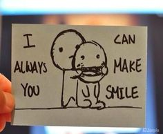 I can ALWAYS make you SMILE ☺