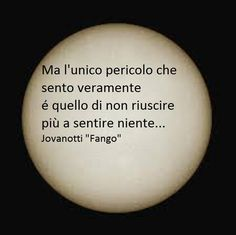 But the only danger I really feel is that of not being able to hear anything(Jovanotti)