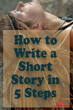 Writing your first short story? These tips will help. How to Write a Short Story in 5 Steps