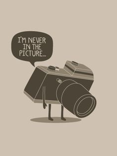 Sad camera! Get in your own photos. (NEVER IN THE PICTURE - Franelas Wawawiwa)