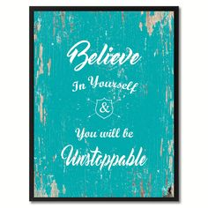 Believe In Yourself You Will Be Unstoppable Motivation Quote Saying Gift Ideas Home Décor Wall Art
