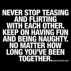 """Never stop teasing and flirting with each other. Keep on having fun and being naughty. No matter how long you've been together."" - #relationshipquotes"