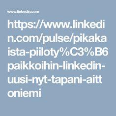 https://www.linkedin.com/pulse/pikakaista-piiloty%C3%B6paikkoihin-linkedin-uusi-nyt-tapani-aittoniemi