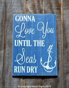 """""""Gonna Love You Until The Seas Run Dry"""" Nautical, Beach Décor Sign Handmade Wood Sign This is a hand painted wooden plaque. No Vinyl Used - Stencils or Paint Pens Sizes: 13x9 and 18x12 Colors: rustic"""