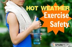 Afraid of working out in the heat? As long as you use the following precautions, exercising outside will be no sweat, except for the sweat of course! via @SparkPeople