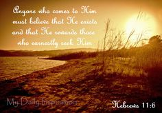 My Daily Inspiration Bible Verses: because anyone who comes to him must believe that ...