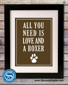 All You Need is Love and a Boxer 8x10 Print - Pick Your Colors - 11x14 and 11x17 available (for the dog crate)