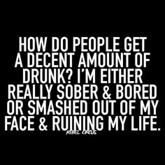 Rebel Quotes, Life Quotes, Funny Quotes, Under The Influence, All Or Nothing, Sober, Illusions, Lol, Humor