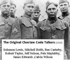 Many Americans know the 'code talkers' from WWII to be Navajo , but the original code talkers were actually from the Choctaw tribe. Nineteen men, during WWI, helped turned the tide of the war. When they decided to implement the program again for WWII, the Navajo tribe was much larger and was able to provide more code talkers