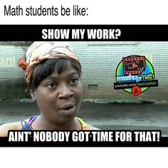 OMG, show your work already!!! :joy: Tag a friend who can relate.  #Math #Maths #Student #TeacherLife #Studentlife #teahcersofinstagram #funny #meme #memes #comedy #joke #lol #teen #school #instacool #instafunny #mathmemes #friends #bestfriend #engineerin