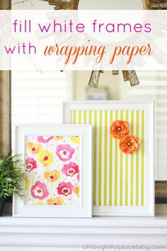 Wrapping paper or scrapbook paper in a white frame.  Place the paper over the frame and add lowers.  Could also add seashells for summer, leaves for autumn, baby pine cones for fall....,