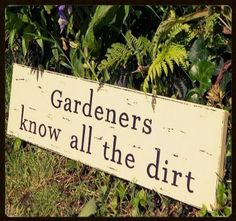 Gardeners Know All The Dirt Vintage Sign
