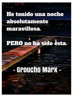 He tenido una noche absolutamente maravillosa. Pero no ha sido ésta. Groucho Marx #mecomoderisa #felizlunes mecomolacrisis.com