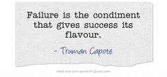 Failure is the condiment that gives success its flavour. | #TrumanCapote