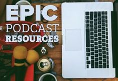 Epic Podcasting Resources - from getting started to tools to favorite podcasts