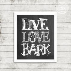 Live, Love, Bark, Dog,Printable, Digital Download, Paw Print, Chalkboard Printable, Pet, Dog Mom, Dog Art, Dog Print, Bark, Woof