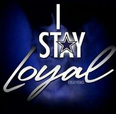 I Stay Loyal Dallas Cowboys