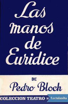 LAS MANOS DE EURIDICE: TRAGICOMEDIA DE UN HOMBRE DE HOY, EN DOS TIEMPOS . AUTOR: PEDRO BLOCH; TRADUCIDA Y ADAPTADA A LA ESCENA CASTELLANA POR FEDERICO SOLDEVILLA . EDITORIAL: ESCELICER (1969) COLECCION: TEATRO (ESCELICER); 650 http://kmelot.biblioteca.udc.es/record=b1173989~S1*gag