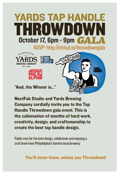 """And , the Winner is...""  NextFab Studio and Yards Brewing Company cordially invite you to the Tap Handle Throwdown gala event. This is the culimnation of months of hard work, creativity, design, and craftsmanship."