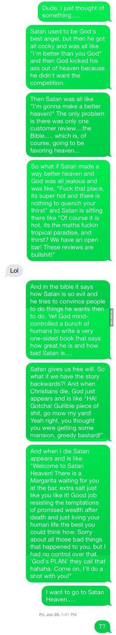 I wanna go to Satan Heaven!