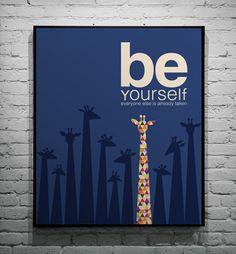 be yourself, everyone else is already taken .. giraffe