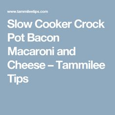 Slow Cooker Crock Pot Bacon Macaroni and Cheese – Tammilee Tips