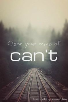 Clear your mind of can't..